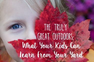 The Truly Great Outdoors: What Your Kids Can Learn From Your Yard