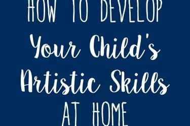 How to Develop Your Child's Artistic Skills at Home