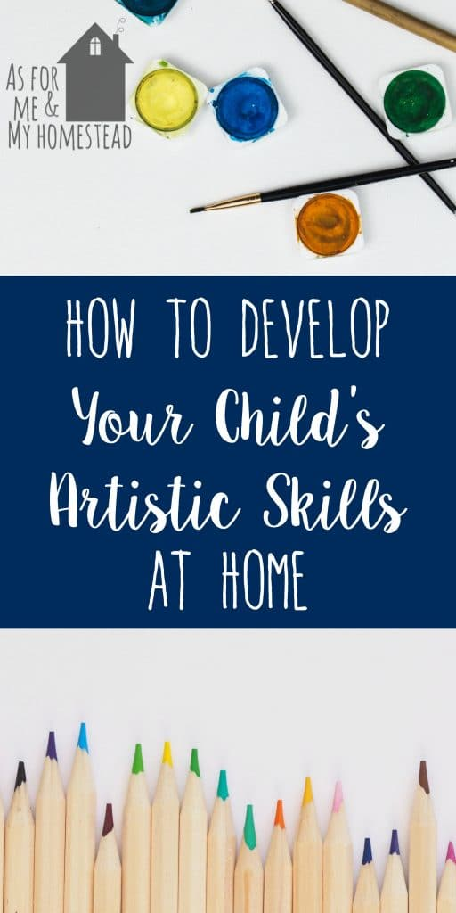 Developing your child's artistic skills at home should be an important part of your homeschool education. Click here to find out why and how!