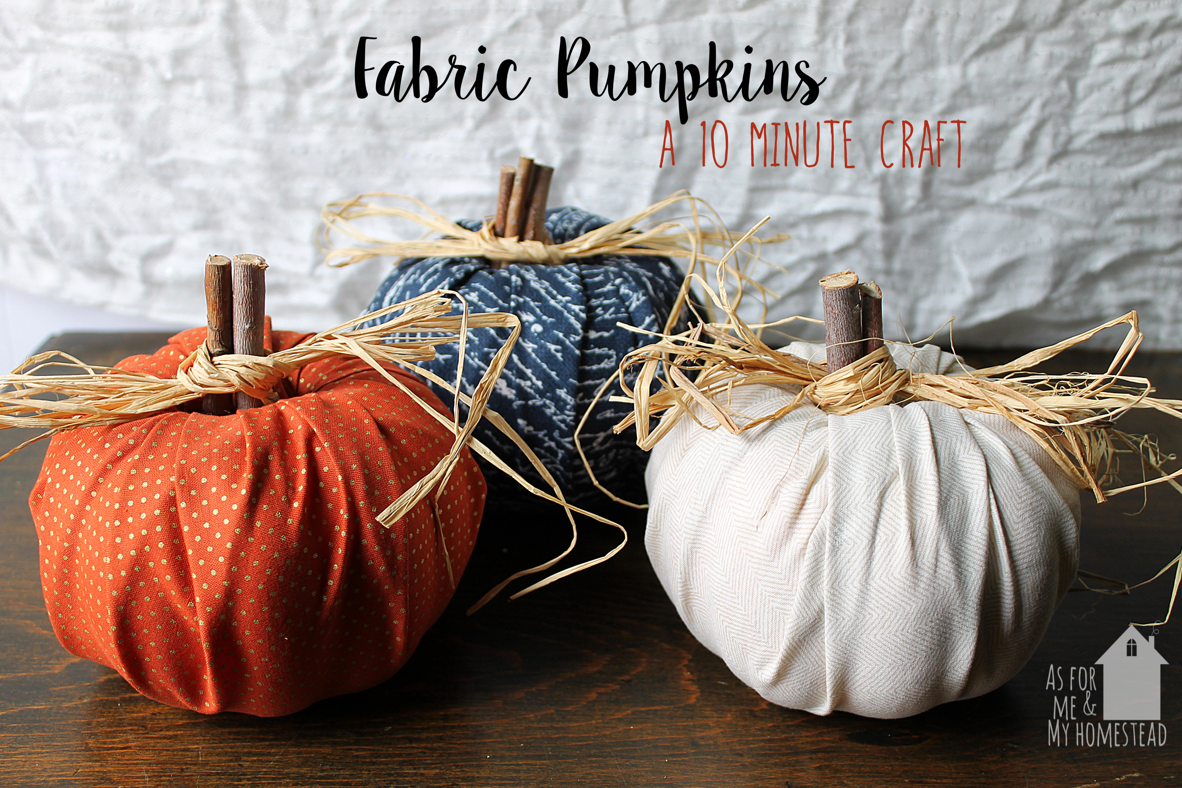 Fabric Pumpkins A 10 Minute Craft As For Me And My Homestead