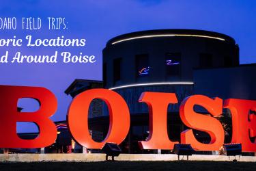 Field Trip Idaho: Boise Field Trip Ideas